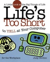 Life's too Short to Yell at Your Computer: A Little Look at the Big Things in Life - eBook