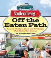 Southern Living Off the Eaten Path: Favorite Southern Dives And 150 Recipes That Made Them Famous - eBook