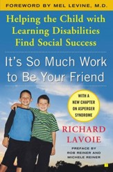 It's So Much Work to Be Your Friend: Helping the Child with Learning Disabilities Find Social Success - eBook