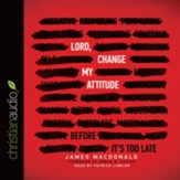 Lord, Change My Attitude: Before It's Too Late - unabridged audio book on CD