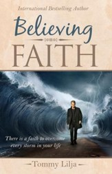 Believing Faith: There is a Faith to Overcome Every Storm in Your Life - eBook