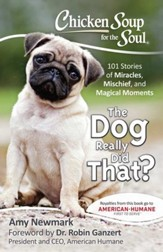 Chicken Soup for the Soul: The Dog Really Did That?: 101 Stories of Miracles, Mischief and Magical Moments - eBook