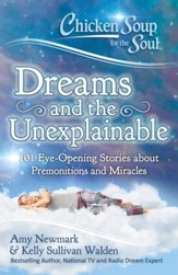 Chicken Soup for the Soul: Dreams, Premonitions and the Unexplainable: 101 Eye Opening Stories about Mysteries and Miracles - eBook
