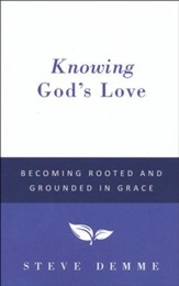Knowing God's Love: Becoming Rooted  and Grounded in Grace