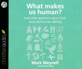 What Makes Us Human?: And other questions about God, Jesus, and buman identity - unabridged audio book on CD