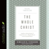 The Whole Christ: Legalism, Antinomiamnism, and Gospel Assurance-Why the Marrow Controversy Still Matters - unabridged audio book on CD