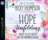 Hope Unfolding : Grace-Filled Truth for the Momma's Heart- unabridged audio book on CD