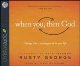 When You, Then God: 7 Things God is Waiting to Do in Your Life - unabridged audio book on CD
