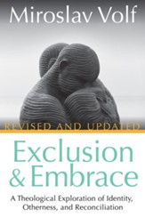 Exclusion and Embrace: A Theological Exploration of Identity, Otherness, and Reconciliation, Revised and Updated