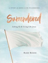 Surrendered: Letting Go and Living Like Jesus, Women's Bible Study Participant Workbook