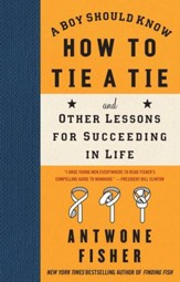 A Boy Should Know How to Tie a Tie: And Other Lessons for Succeeding in Life - eBook