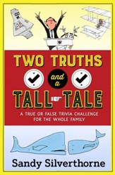 Two Truths and a Tall Tale: A True or False Trivia Challenge for the Whole Family - eBook