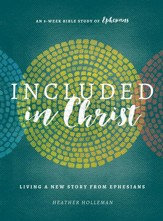 Included in Christ: Living A New Story from Ephesians (A Bible Study) - eBook
