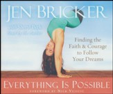 Everything Is Possible: Finding the Faith and Courage to Follow Your Dreams - unabridged audio book on CD