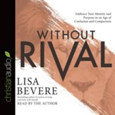 Without Rival: Incomparably Made, Uniquely Loved, Powerfully Purposed - unabridged audio book on CD