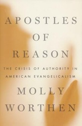 Apostles of Reason: The Crisis of Authority in American Evangelicalism [Hardcover]