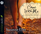 Come With Me: Discovering the Beauty of Following Where He Leads - unabridged audio book on CD