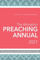 2021 The Abingdon Preaching Annual: Planning Sermons and Services for Fifty-Two Sundays
