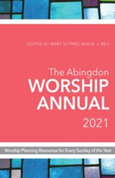 2021 The Abingdon Worship Annual: Worship Planning Resources for Every Sunday of the Year