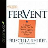 Fervent: A Woman's Battle Plan to Serious, Specific and Strategic Prayer - unabridged audio book on CD