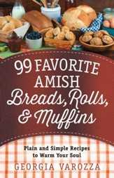 99 Favorite Amish Breads, Rolls, and Muffins: Plain and Simple Recipes to Warm Your Soul - eBook