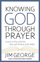Knowing God Through Prayer: Learn to Pray with the Men and Women of the Bible - eBook