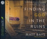 Finding God in the Ruins: How God Redeems Pain - unabridged audio book on CD