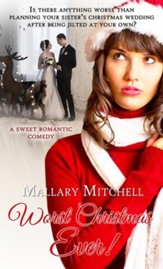 Worst Christmas Ever: A Sweet Romantic Comedy - eBook