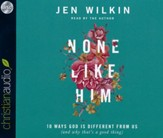 None Like Him: 10 Ways God is Different from Us (and Why That's a Good Thing) - unabridged audio book on CD