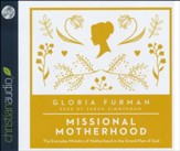Missional Motherhood: The Everyday Ministry of Motherhood in the Grand Plan of God - unabridged audio book on CD