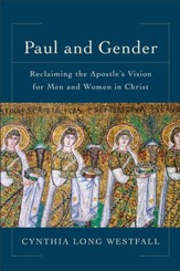 Paul and Gender: Reclaiming the Apostle's Vision for Men and Women in Christ - eBook