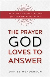 The Prayer God Loves to Answer: Accessing Christ's Wisdom for Your Greatest Needs - eBook