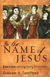 In the Name of Jesus: Exorcism among Early Christians - eBook