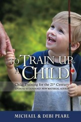To Train Up a Child: Child Training for the 21st Century-Revised and Expanded: New Material Added - eBook