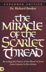The Miracle of the Scarlet Thread Expanded Edition: Revealing the Power of the Blood of Jesus from Genesis to Revelation - eBook