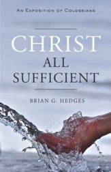 Christ All Sufficient: An Exposition of Colossians - eBook