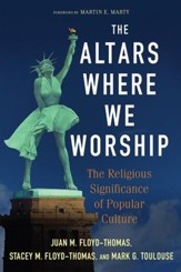 The Altars Where We Worship: The Religious Significance of Popular Culture - eBook