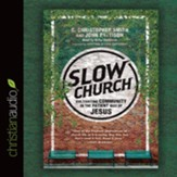 Slow Church: Cultivating Community in the Patient Way of Jesus - unabridged audio book on CD