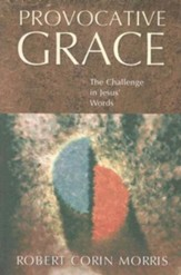 Provocative Grace: The Challenge in Jesus' Words