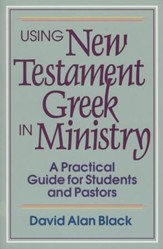 Using New Testament Greek in Ministry: A Practical Guide for Students and Pastors - eBook