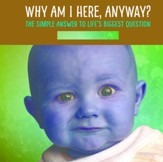 Why Am I Here, Anyway?: The Simple Answer to Life's Biggest Question - eBook