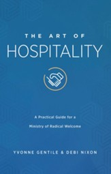 The Art of Hospitality: A Practical Guide for a Ministry of Radical Welcome