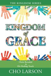 Kingdom of Grace: Christ Revealed in His Healing Touch - eBook