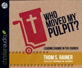 Who Moved My Pulpit?: Leading Change in the Church - unabridged audio book on CD