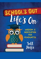 School's Out Life's On: Wisdom & Inspiration for Graduates - eBook