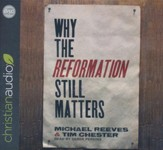 Why the Reformation Still Matters - unabridged audio book on CD