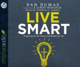 Live Smart: Preparing for the Future God Wants for You - unabridged audio book on CD