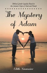 The Mystery of Adam: Biblical Gender Equality Based on the Common Origin of Male and Female - eBook
