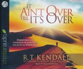 It Ain't Over Till It's Over: Persevere for Answered Prayers and Miracles in Your Life - unabridged audio book on CD