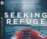 Seeking Refuge: On the Shores of the Global Refugee Crisis - unabridged audio book on CD